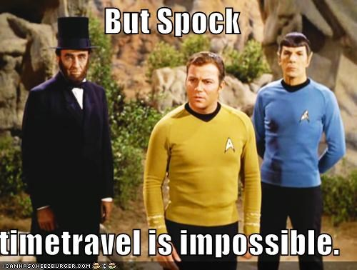 But Spock  timetravel is impossible.