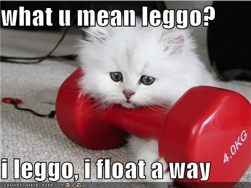 what u mean leggo?  i leggo, i float a way