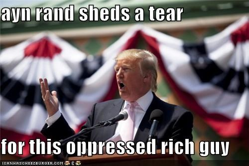 ayn rand sheds a tear   for this oppressed rich guy