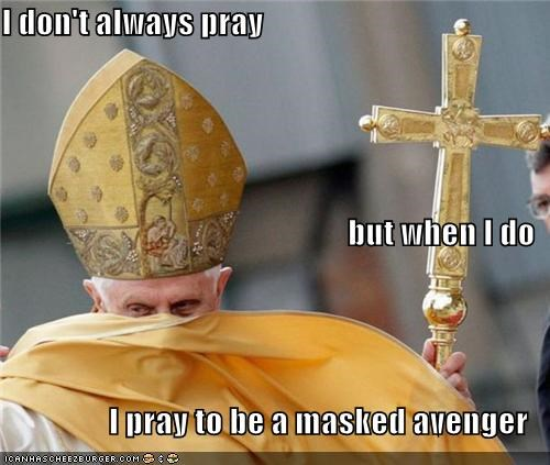 I don't always pray but when I do I pray to be a masked avenger