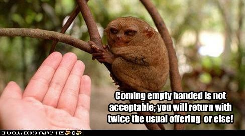 Coming empty handed is not acceptable; you will return with twice the usual offering  or else!