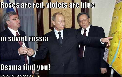 Roses are red, violets are blue in soviet russia Osama find you!
