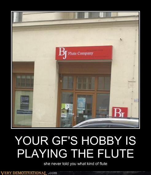 YOUR GF'S HOBBY IS PLAYING THE FLUTE