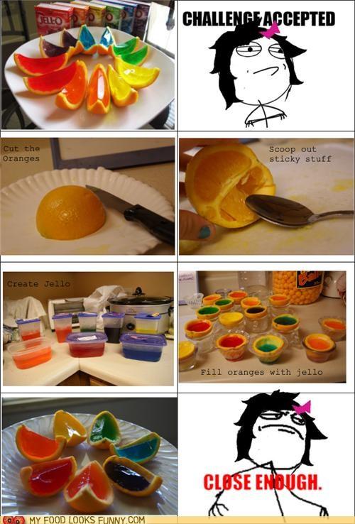 Challenge Accepted,close,Close Enough,orange jello wedges,replicate