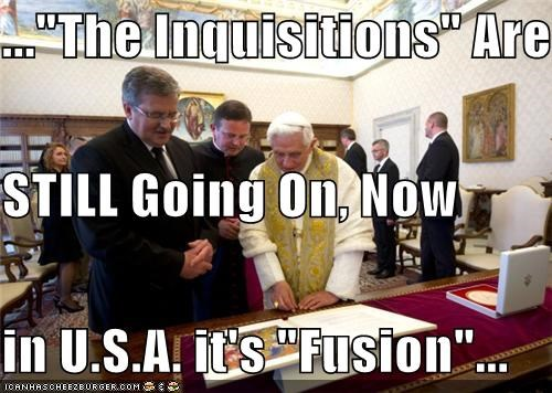 "...""The Inquisitions"" Are  STILL Going On, Now  in U.S.A. it's ""Fusion""..."