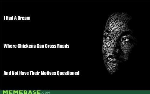 chicken,I have a dream,Martin Luther King,Memes,motives,roads