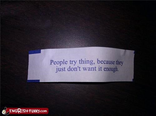 Fortune Cookie Friday - Maybe I Want Things Really Bad