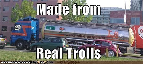 Made from  Real Trolls