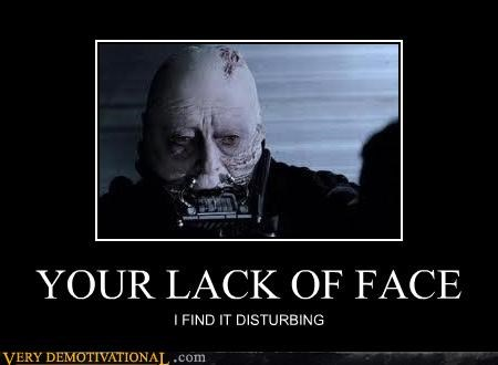 YOUR LACK OF FACE