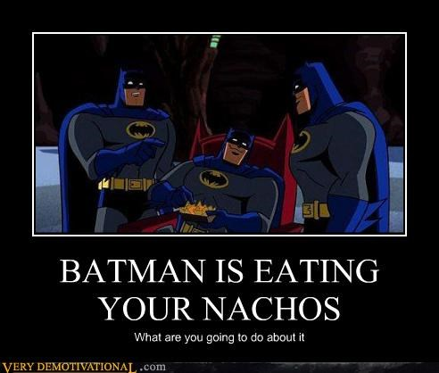 BATMAN IS EATING  YOUR NACHOS