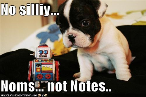 No silliy...  Noms... not Notes..