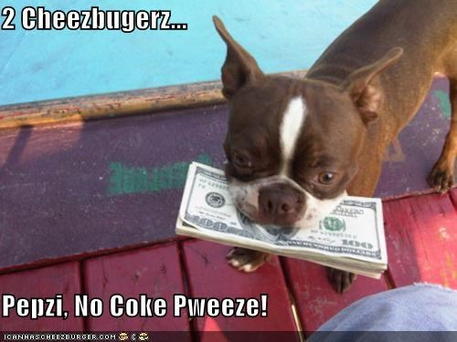 2 Cheezbugerz...  Pepzi, No Coke Pweeze!