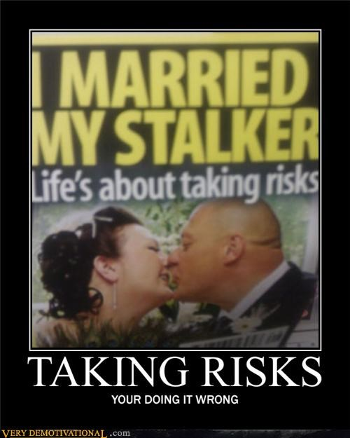 doing it wrong,hilarious,stalker,taking risks