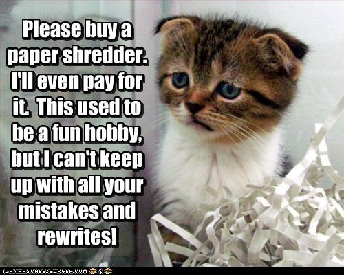 buy,cant,caption,captioned,cat,do not want,fun,hobby,keep up,keeping up,kitten,mistakes,offer,paper,please,request,rewrites,shredder