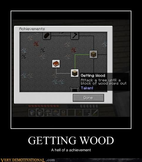 getting,hilarious,minecraft,no no tubes,wood