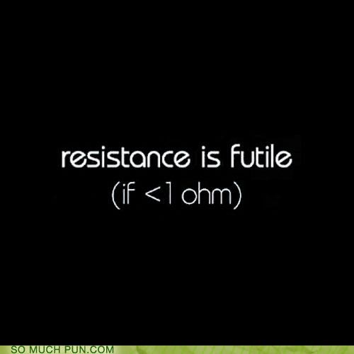 double meaning,equation,futile,less than one,ohm,physics,resistance,resistance is futile