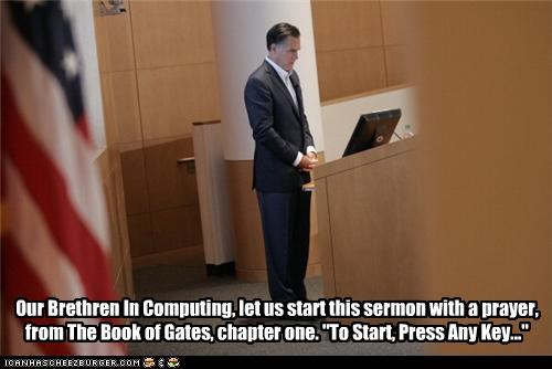 "Our Brethren In Computing, let us start this sermon with a prayer, from The Book of Gates, chapter one. ""To Start, Press Any Key..."""
