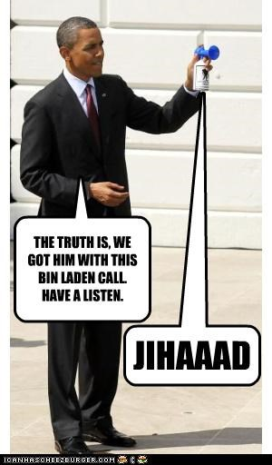 THE TRUTH IS, WE GOT HIM WITH THIS BIN LADEN CALL.  HAVE A LISTEN.
