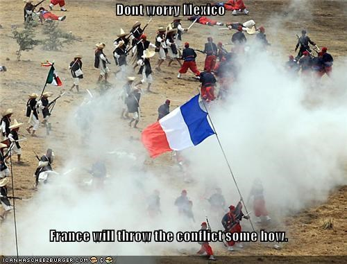 Dont worry Mexico  France will throw the conflict some how.