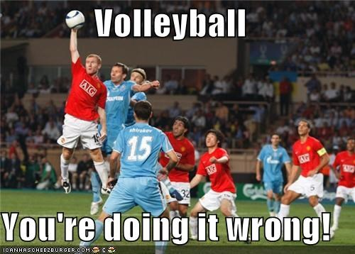 Volleyball  You're doing it wrong!