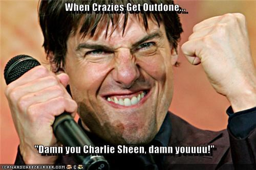 "When Crazies Get Outdone...  ""Damn you Charlie Sheen, damn youuuu!"""