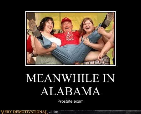 Alabama,hilarious,Meanwhile,prostate,wtf