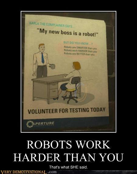 ROBOTS WORK HARDER THAN YOU