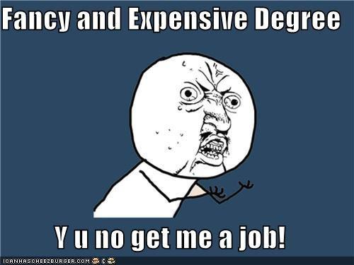 college,degree,fancy,job,summer,Y U No Guy