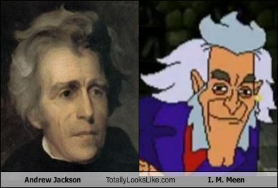 Andrew Jackson Totally Looks Like I. M. Meen