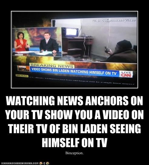 WATCHING NEWS ANCHORS ON YOUR TV SHOW YOU A VIDEO ON THEIR TV OF BIN LADEN SEEING HIMSELF ON TV