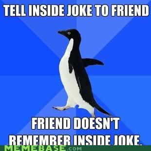friends,inside,jokes,memory,socially awkward penguin