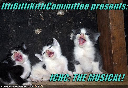 IttiBittiKittiCommittee presents:  ICHC: THE MUSICAL!
