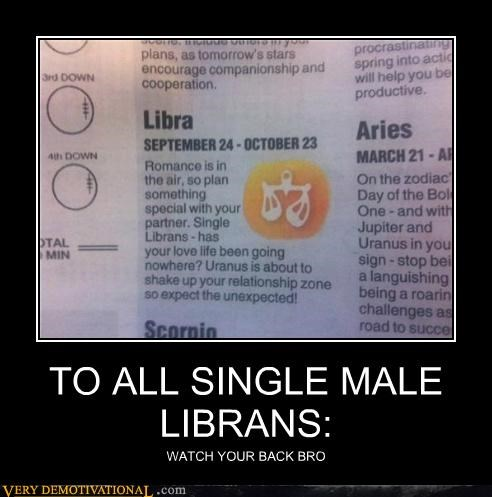 TO ALL SINGLE MALE LIBRANS:
