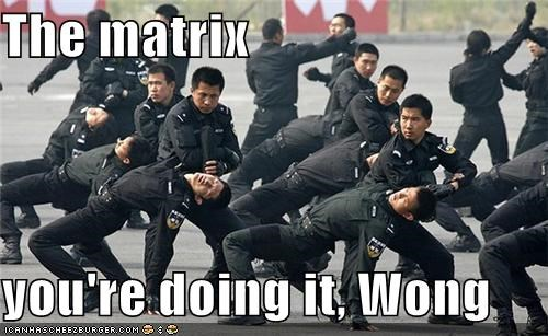 The matrix  you're doing it, Wong