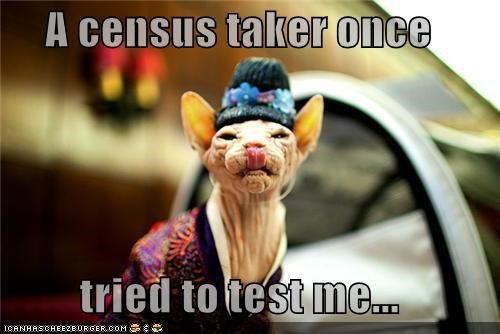 A census taker once  tried to test me...