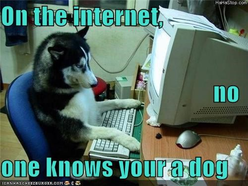 On the internet, no one knows your a dog