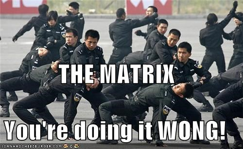 THE MATRIX You're doing it WONG!