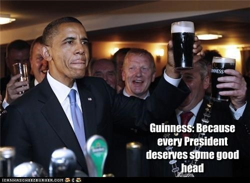 Guinness: Because every President deserves some good head