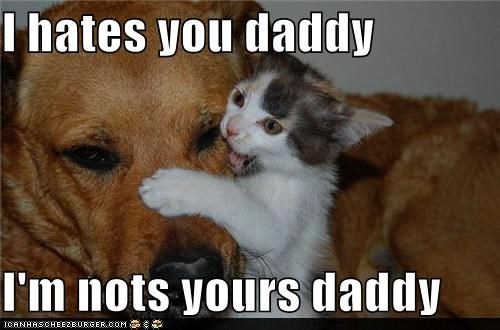 I hates you daddy  I'm nots yours daddy