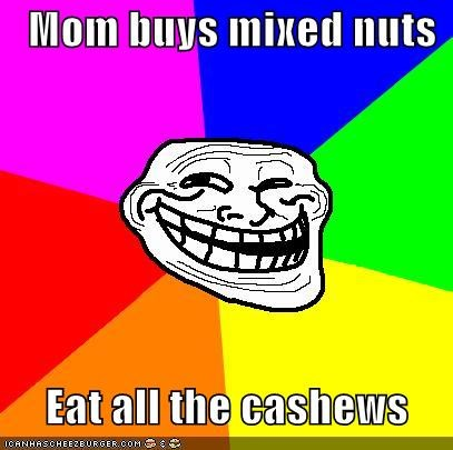 Mom buys mixed nuts       Eat all the cashews
