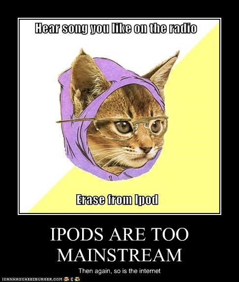 IPODS ARE TOO MAINSTREAM