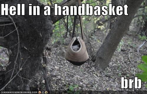 Hell in a handbasket  brb