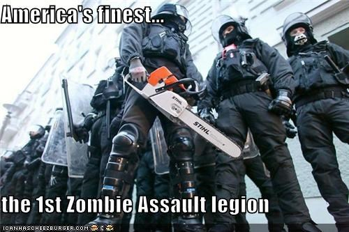America's finest...  the 1st Zombie Assault legion