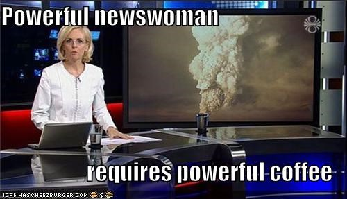 Powerful newswoman  requires powerful coffee