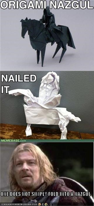 ONE DOES NOT SIMPLY FOLD INTO A NAZGUL