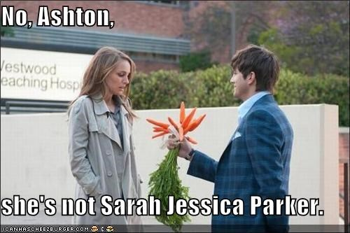 No, Ashton,  she's not Sarah Jessica Parker.