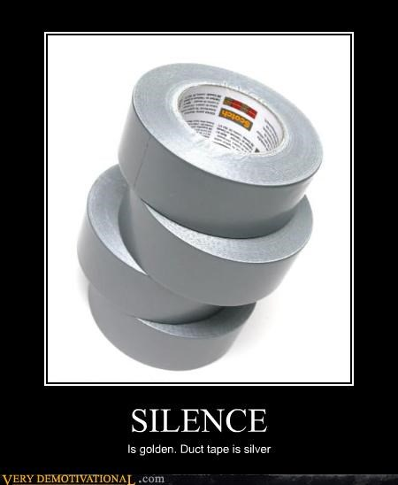 duct tape,golden,hilarious,silence,silver
