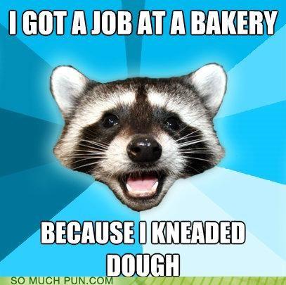 bakery,double meaning,dough,homophone,homophones,job,kneaded,Lame Pun Coon,meme,needed,slang