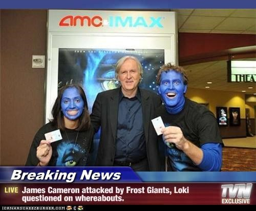 Breaking News - James Cameron attacked by Frost Giants, Loki questioned on whereabouts.