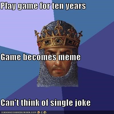 Play game for ten years Game becomes meme Can't think of single joke